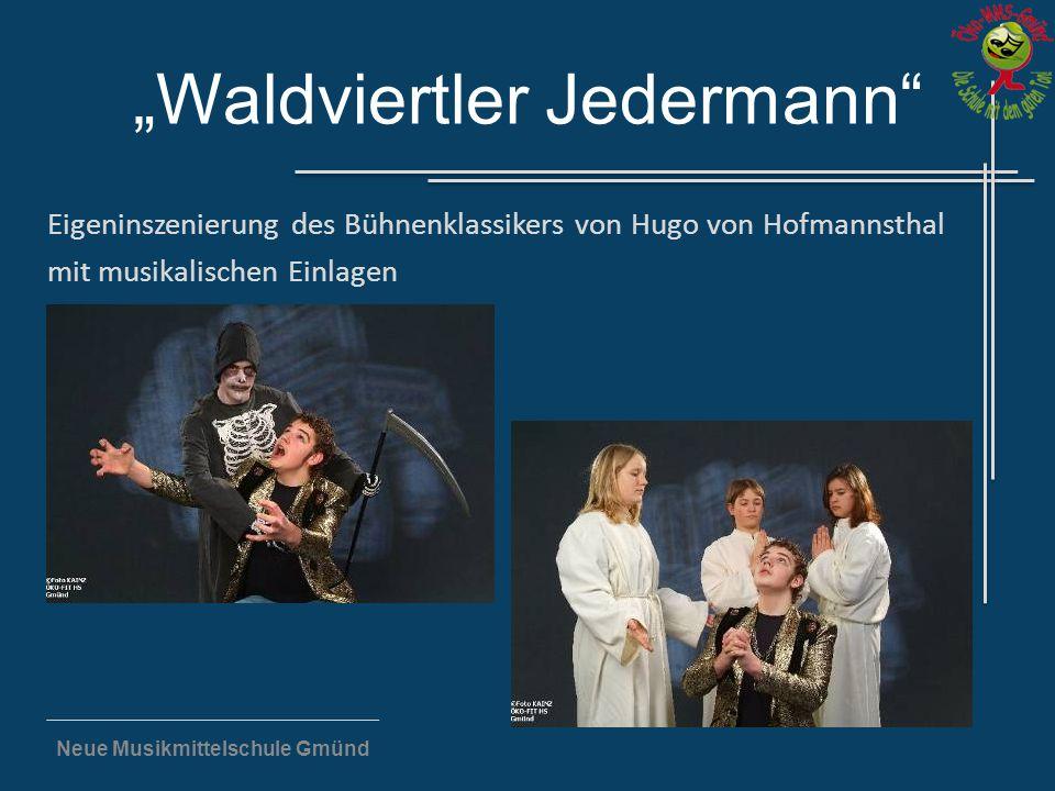 """Neue Musikmittelschule Gmünd """"Waldviertler Jedermann"""" Eigeninszenierung des Bühnenklassikers von Hugo von Hofmannsthal mit musikalischen Einlagen"""