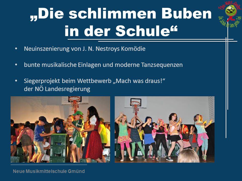 """Neue Musikmittelschule Gmünd """"Die schlimmen Buben in der Schule"""" Neuinszenierung von J. N. Nestroys Komödie bunte musikalische Einlagen und moderne Ta"""