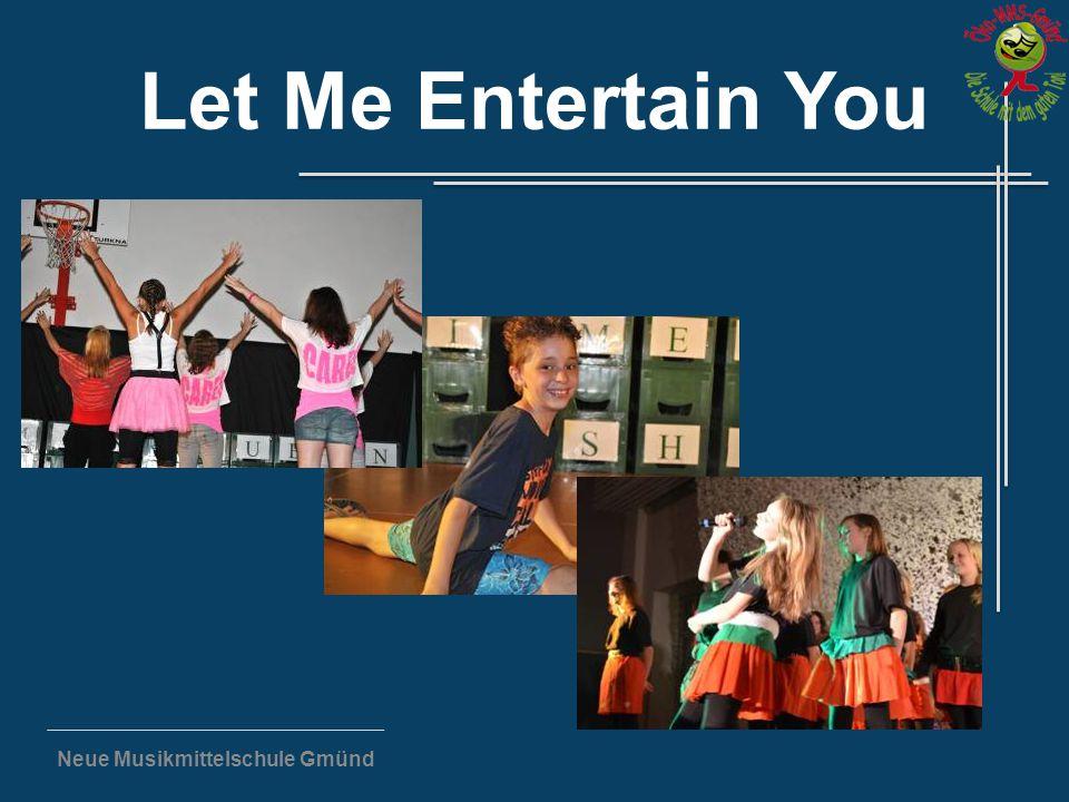 Neue Musikmittelschule Gmünd Let Me Entertain You