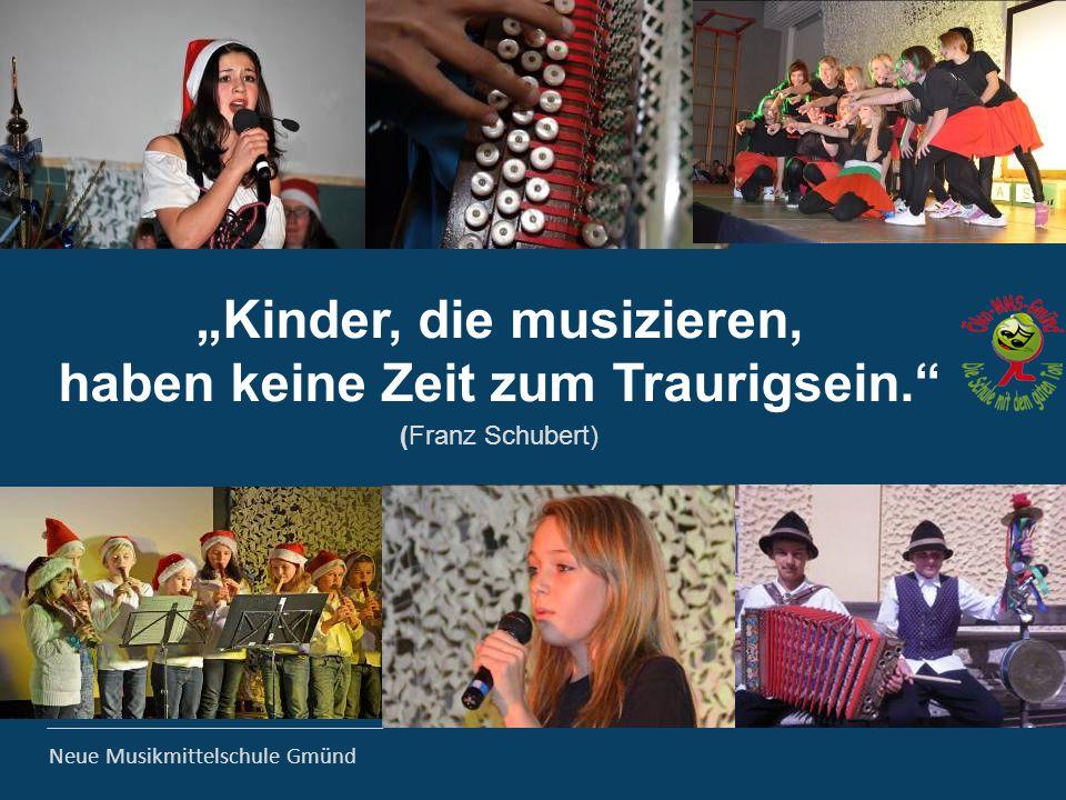 """Neue Musikmittelschule Gmünd """"Kinder, die musizieren, haben keine Zeit zum Traurigsein."""" (Franz Schubert)"""