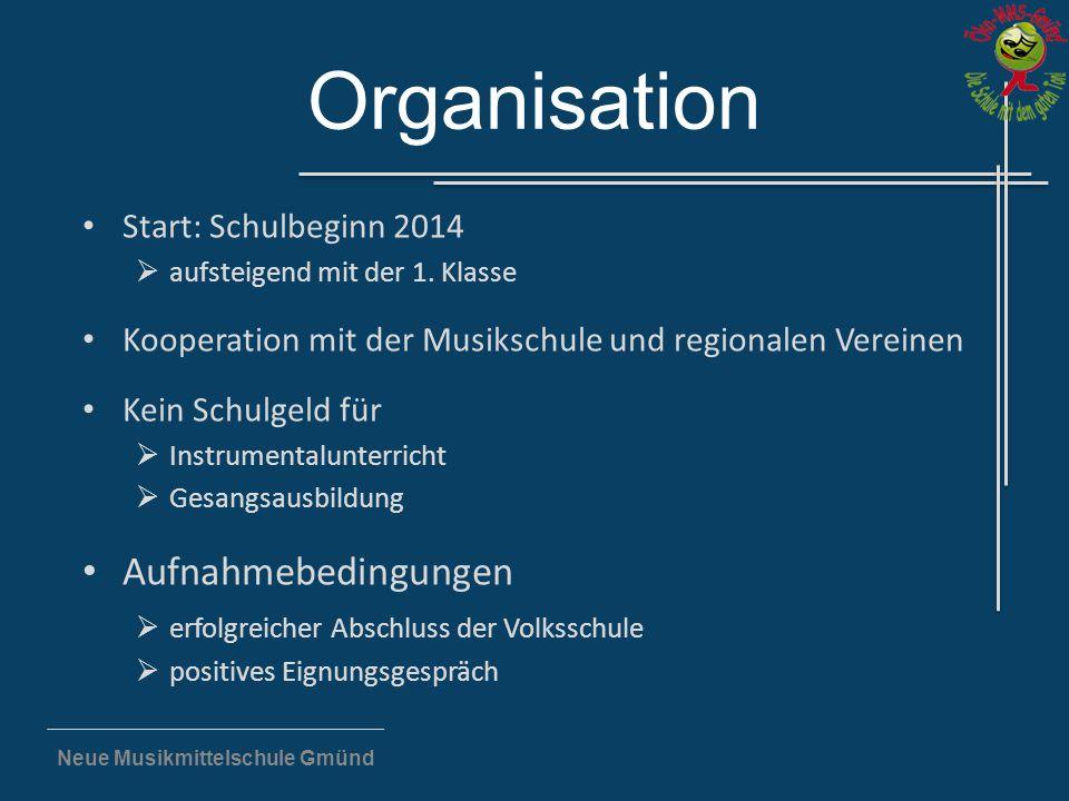 Neue Musikmittelschule Gmünd Organisation Start: Schulbeginn 2014  aufsteigend mit der 1. Klasse Kooperation mit der Musikschule und regionalen Verei