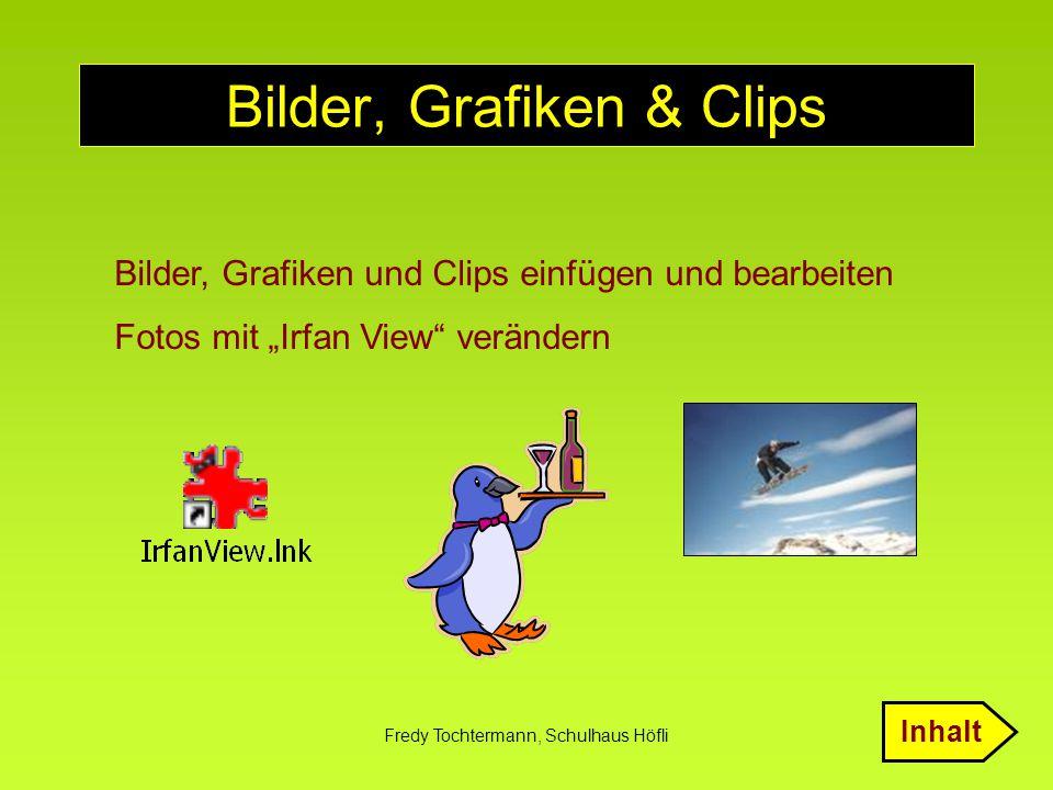 """Fredy Tochtermann, Schulhaus Höfli Bilder, Grafiken & Clips Bilder, Grafiken und Clips einfügen und bearbeiten Fotos mit """"Irfan View"""" verändern Inhalt"""