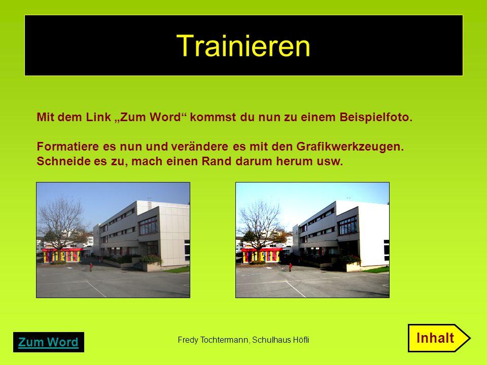 """Fredy Tochtermann, Schulhaus Höfli Trainieren Mit dem Link """"Zum Word"""" kommst du nun zu einem Beispielfoto. Formatiere es nun und verändere es mit den"""
