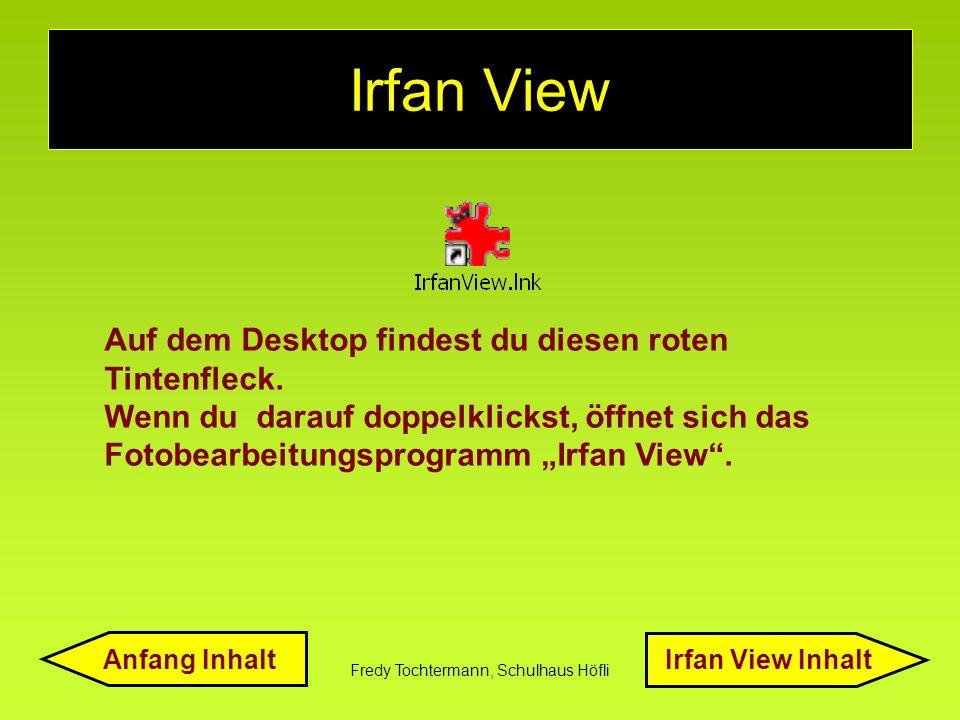 Fredy Tochtermann, Schulhaus Höfli Irfan View Auf dem Desktop findest du diesen roten Tintenfleck. Wenn du darauf doppelklickst, öffnet sich das Fotob