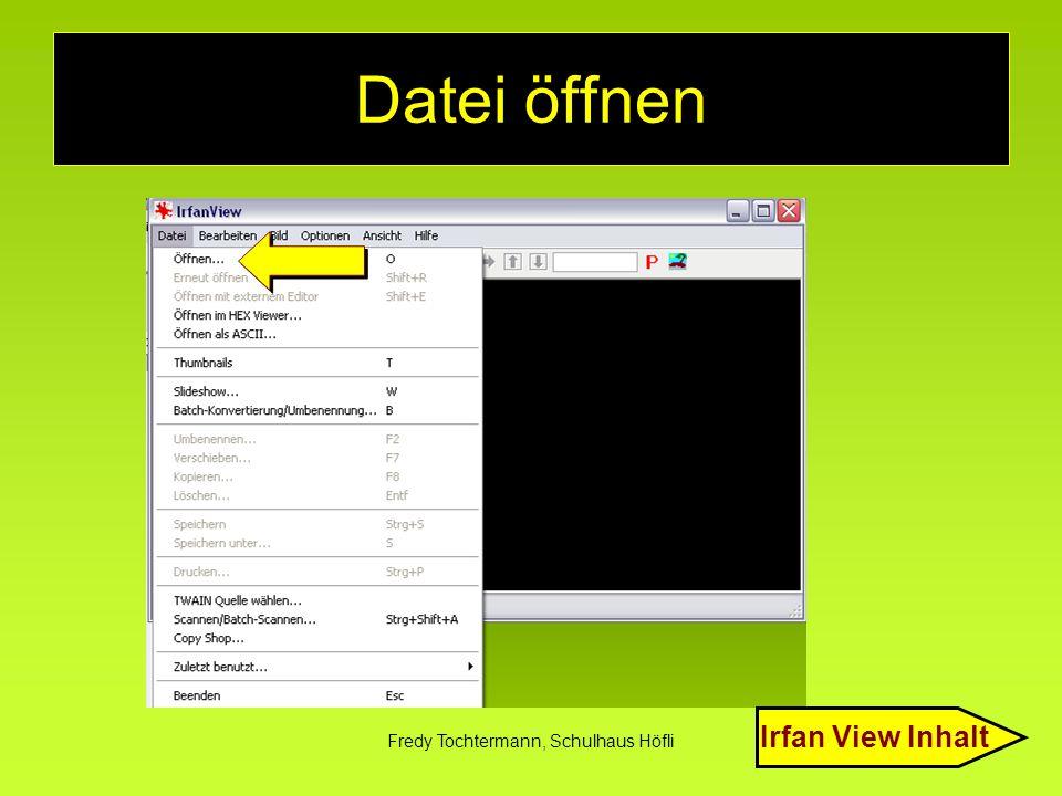 Fredy Tochtermann, Schulhaus Höfli Datei öffnen Irfan View Inhalt