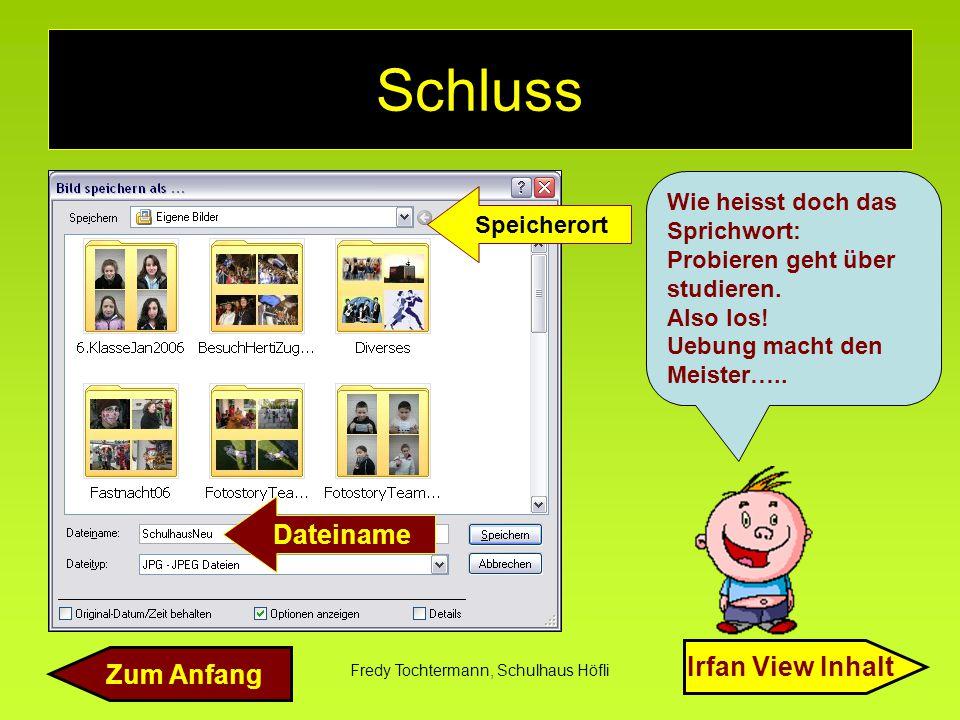 Fredy Tochtermann, Schulhaus Höfli Schluss Dateiname Speicherort Wie heisst doch das Sprichwort: Probieren geht über studieren. Also los! Uebung macht