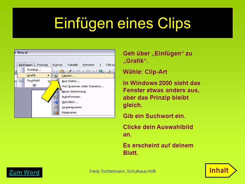 """Fredy Tochtermann, Schulhaus Höfli Einfügen eines Clips Geh über """"Einfügen"""" zu """"Grafik"""". Wähle: Clip-Art In Windows 2000 sieht das Fenster etwas ander"""