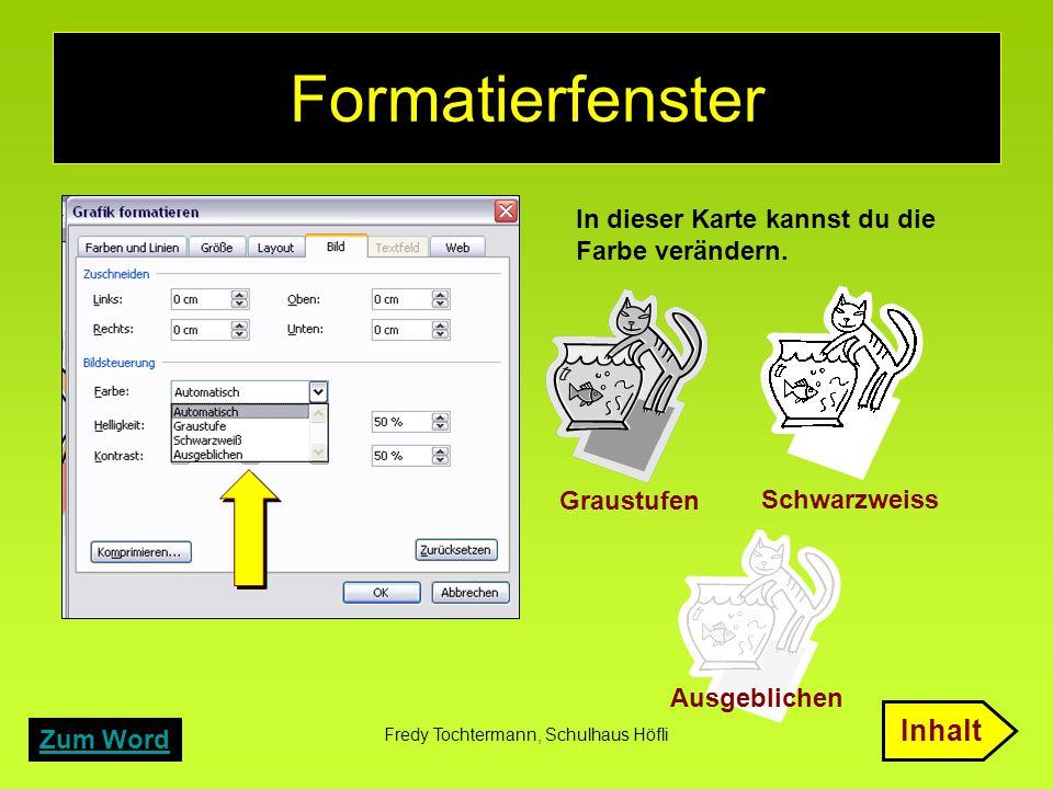 Fredy Tochtermann, Schulhaus Höfli Formatierfenster Zum Word In dieser Karte kannst du die Farbe verändern. Graustufen Schwarzweiss Ausgeblichen Inhal