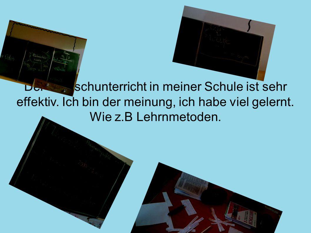 Der Deutschunterricht in meiner Schule ist sehr effektiv.