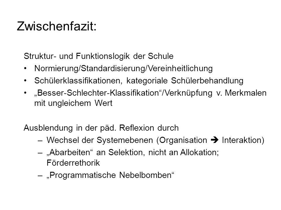 """Zwischenfazit: Struktur- und Funktionslogik der Schule Normierung/Standardisierung/Vereinheitlichung Schülerklassifikationen, kategoriale Schülerbehandlung """"Besser-Schlechter-Klassifikation /Verknüpfung v."""