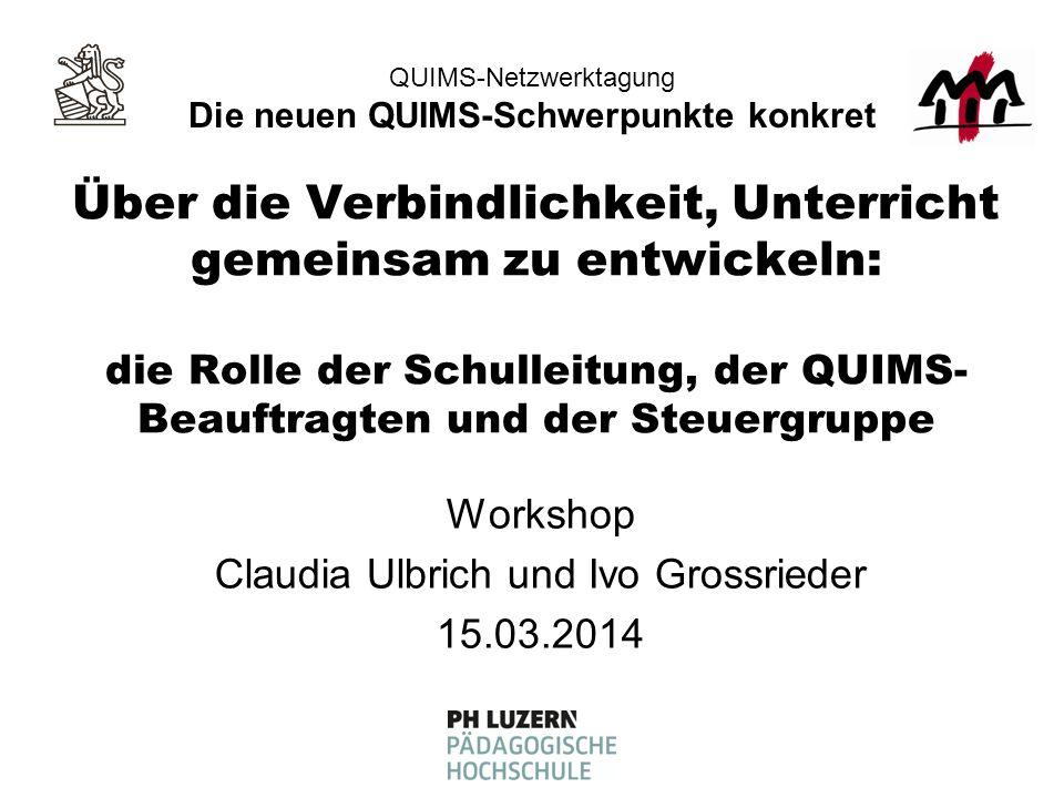 Über die Verbindlichkeit, Unterricht gemeinsam zu entwickeln: die Rolle der Schulleitung, der QUIMS- Beauftragten und der Steuergruppe Workshop Claudi