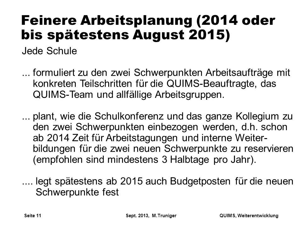 Feinere Arbeitsplanung (2014 oder bis spätestens August 2015) Jede Schule... formuliert zu den zwei Schwerpunkten Arbeitsaufträge mit konkreten Teilsc