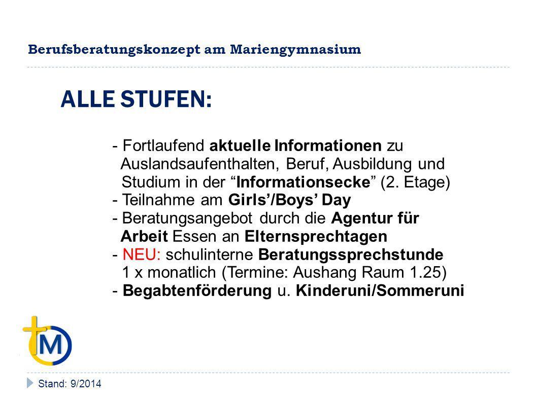 Berufsberatungskonzept am Mariengymnasium Stand: 9/2014 STUFE 9 - Teilnahme an der Ausbildungsoffensive Essen als Pflichtveranstaltung (10.09.2014) - in Planung: Unterrichtsbesuche durch Eltern aufgrund der kürzlich durchgeführten Umfrage zu Berufswünschen