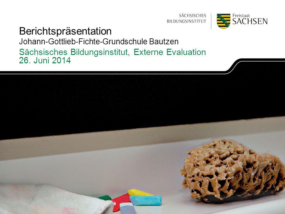 Berichtspräsentation Sächsisches Bildungsinstitut, Externe Evaluation 26. Juni 2014 Johann-Gottlieb-Fichte-Grundschule Bautzen