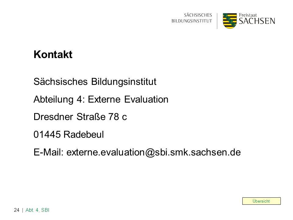 | Abt. 4, SBI24 Sächsisches Bildungsinstitut Abteilung 4: Externe Evaluation Dresdner Straße 78 c 01445 Radebeul E-Mail: externe.evaluation@sbi.smk.sa