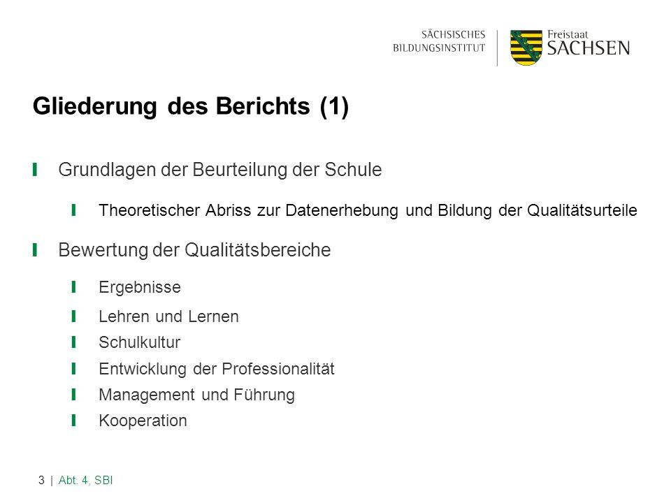 | Abt. 4, SBI3 Gliederung des Berichts (1) ❙ Grundlagen der Beurteilung der Schule ❙ Theoretischer Abriss zur Datenerhebung und Bildung der Qualitätsu