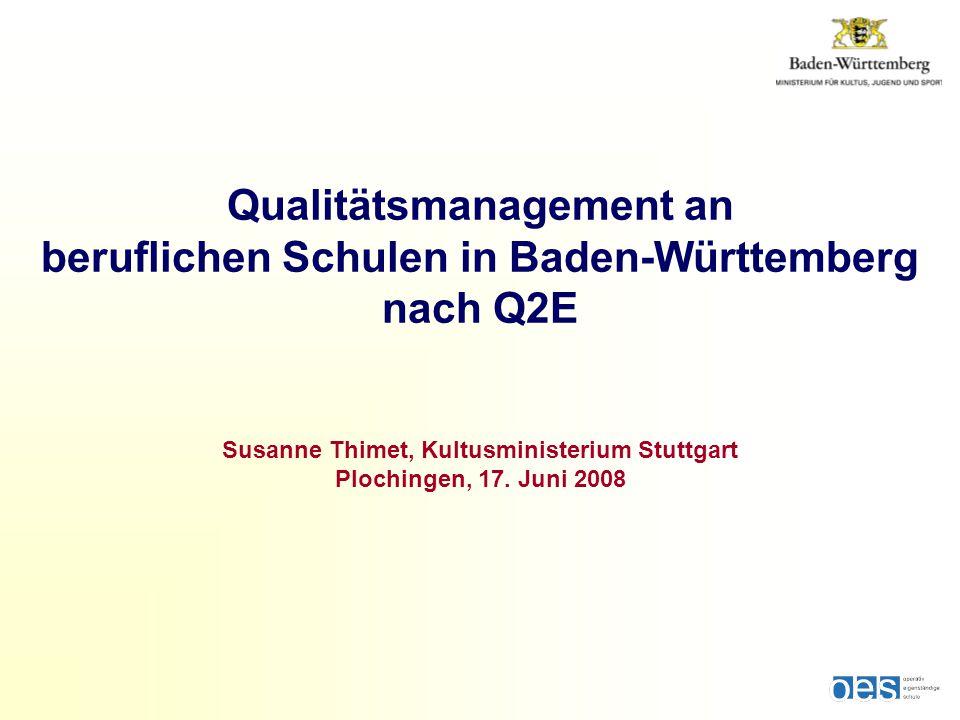 Qualitätsmanagement an beruflichen Schulen in Baden-Württemberg nach Q2E Susanne Thimet, Kultusministerium Stuttgart Plochingen, 17.