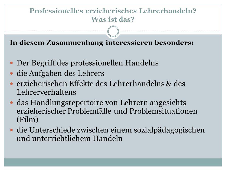 Professionelles erzieherisches Lehrerhandeln? Was ist das? In diesem Zusammenhang interessieren besonders: Der Begriff des professionellen Handelns di