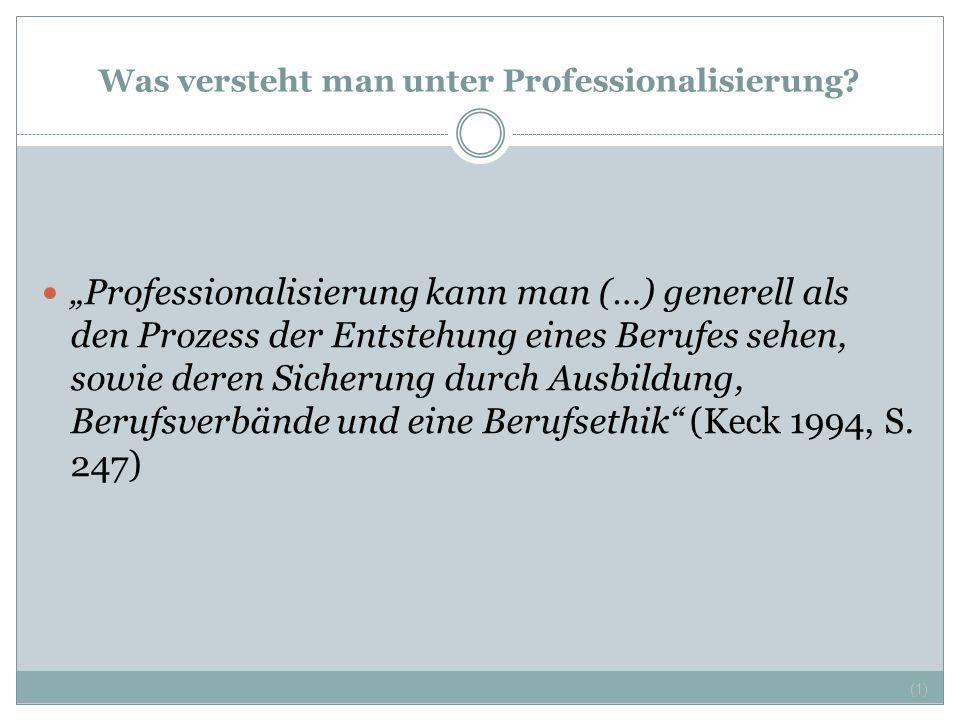 """Was versteht man unter Professionalisierung? """"Professionalisierung kann man (…) generell als den Prozess der Entstehung eines Berufes sehen, sowie der"""