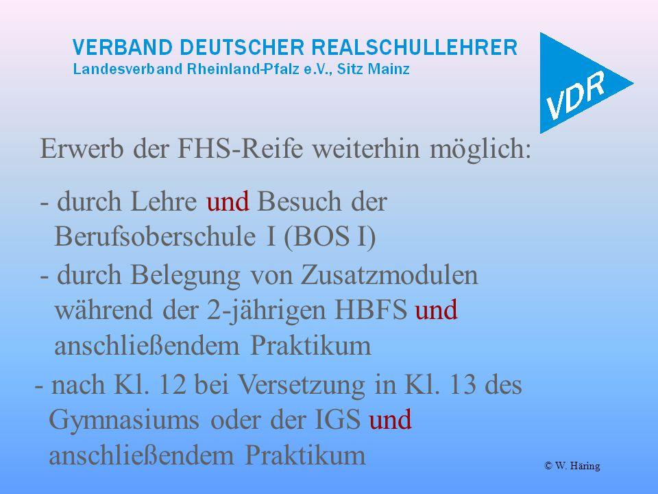 Erwerb der FHS-Reife weiterhin möglich: - durch Lehre und Besuch der Berufsoberschule I (BOS I) © W. Häring - durch Belegung von Zusatzmodulen während