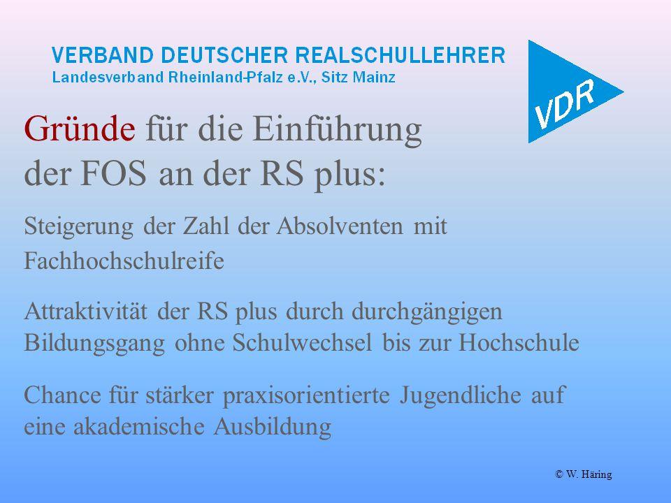 Gründe für die Einführung der FOS an der RS plus: Steigerung der Zahl der Absolventen mit Fachhochschulreife © W. Häring Attraktivität der RS plus dur
