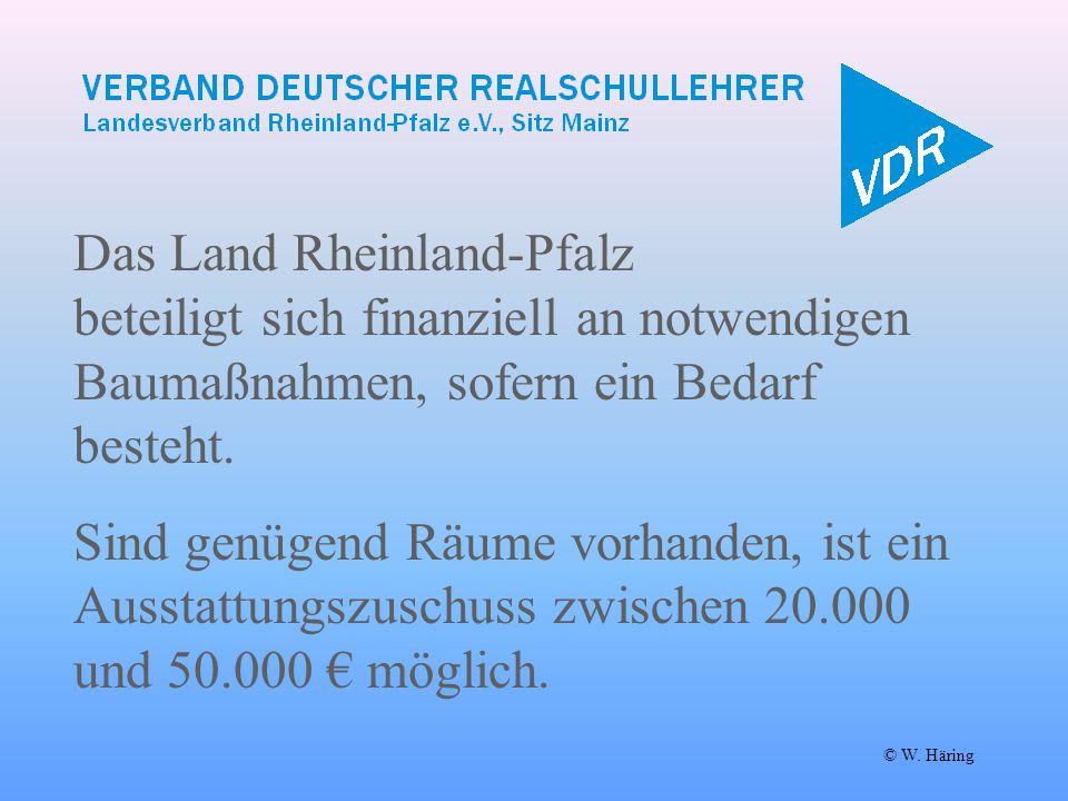 © W. Häring Das Land Rheinland-Pfalz beteiligt sich finanziell an notwendigen Baumaßnahmen, sofern ein Bedarf besteht. Sind genügend Räume vorhanden,