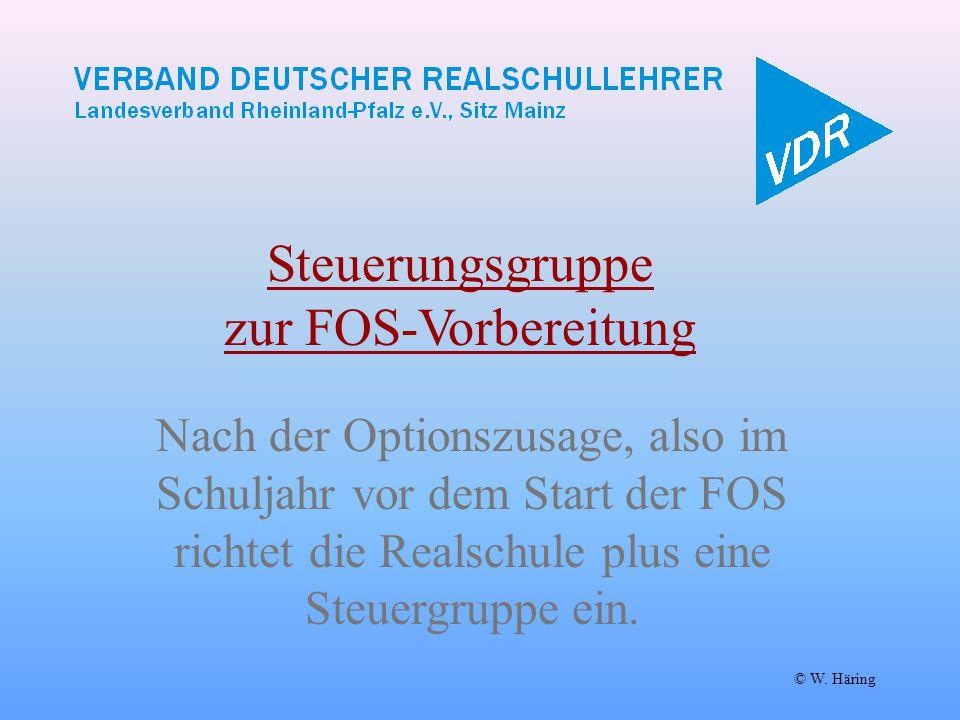 © W. Häring Steuerungsgruppe zur FOS-Vorbereitung Nach der Optionszusage, also im Schuljahr vor dem Start der FOS richtet die Realschule plus eine Ste