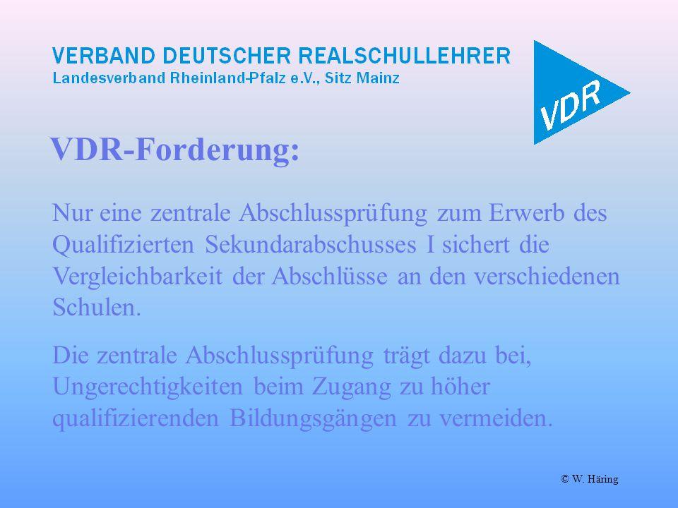 VDR-Forderung: © W. Häring Nur eine zentrale Abschlussprüfung zum Erwerb des Qualifizierten Sekundarabschusses I sichert die Vergleichbarkeit der Absc