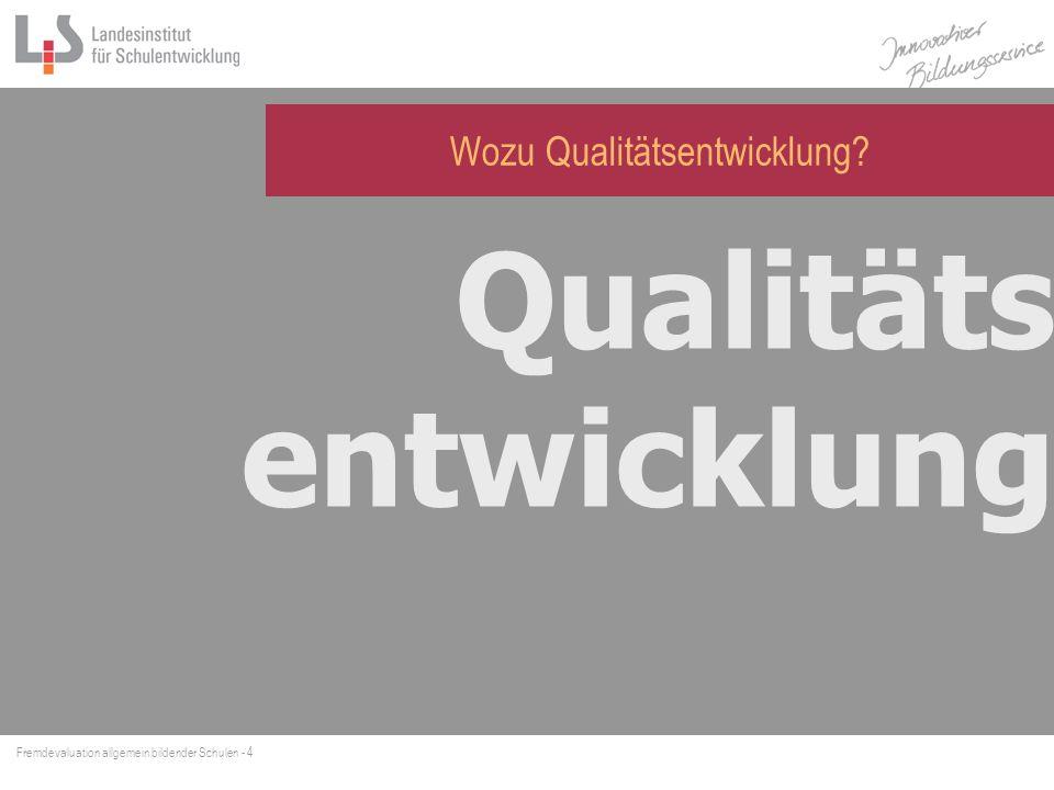 Fremdevaluation allgemein bildender Schulen - 4 Wozu Qualitätsentwicklung? Qualitäts entwicklung