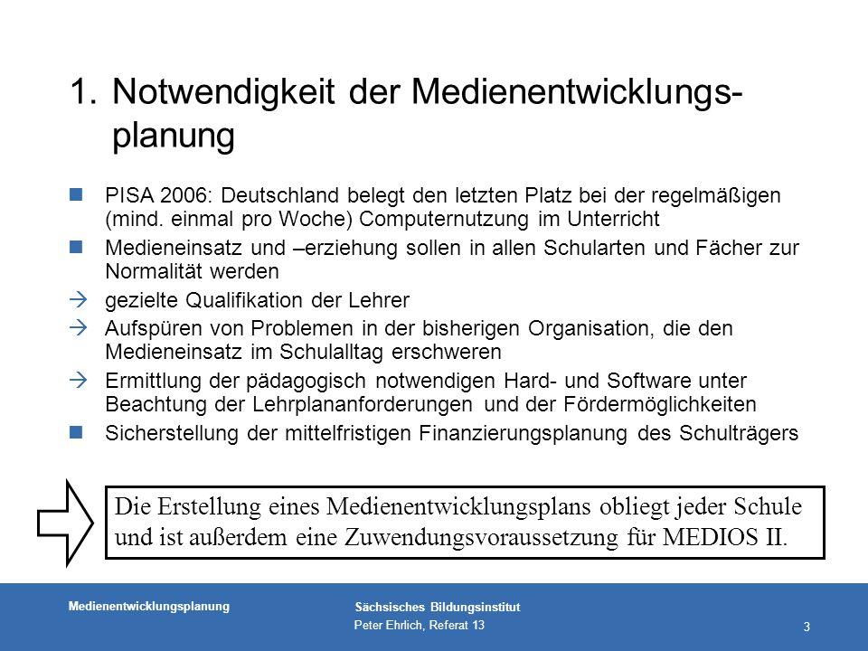 Medienentwicklungsplanung Sächsisches Bildungsinstitut Peter Ehrlich, Referat 13 34 Verweis auf die Ergebnisse der Auswertung der persönlichen Checklisten, die hier einfließen