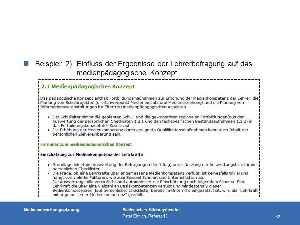 Medienentwicklungsplanung Sächsisches Bildungsinstitut Peter Ehrlich, Referat 13 32 nBeispiel: 2)Einfluss der Ergebnisse der Lehrerbefragung auf das medienpädagogische Konzept