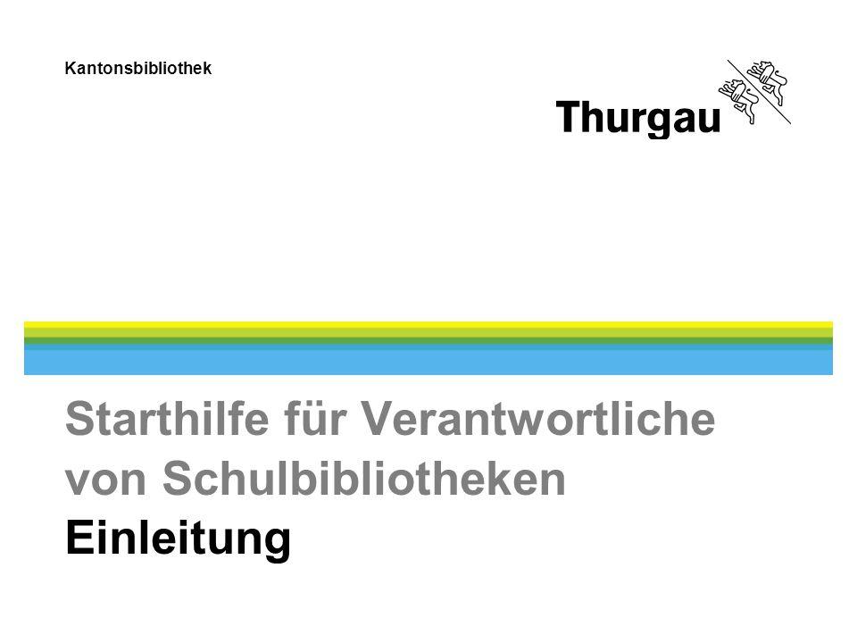 Kantonsbibliothek Starthilfe für Verantwortliche von Schulbibliotheken Einleitung