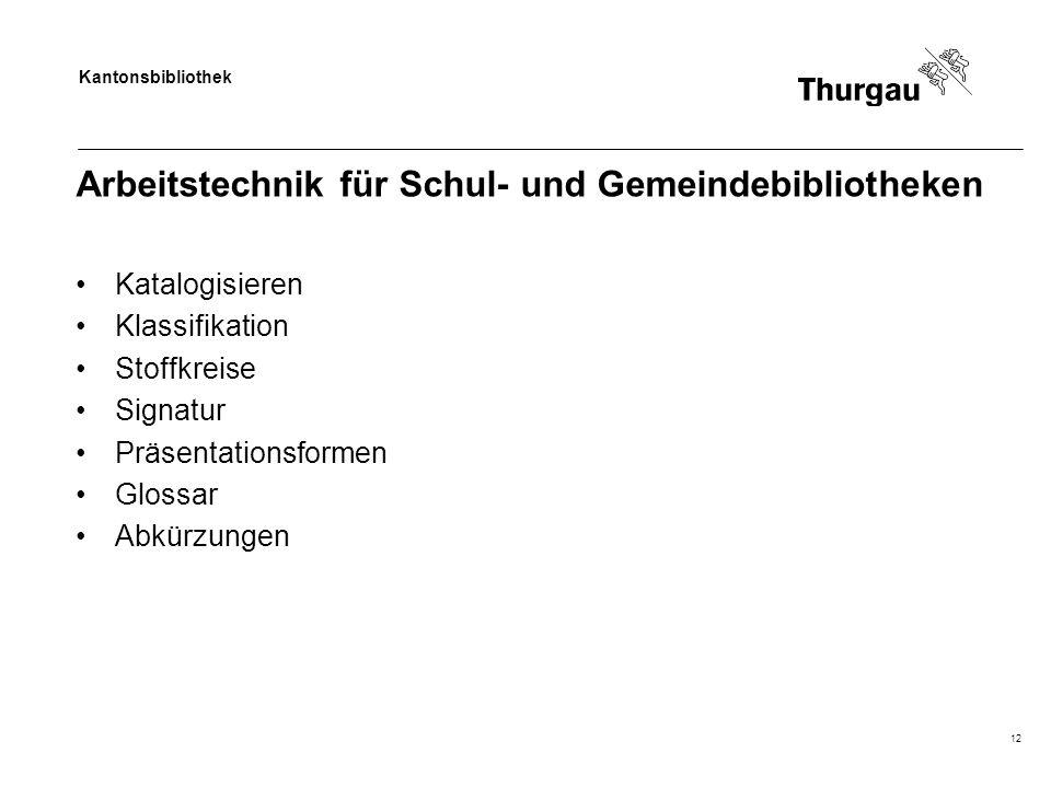 Kantonsbibliothek Arbeitstechnik für Schul- und Gemeindebibliotheken Katalogisieren Klassifikation Stoffkreise Signatur Präsentationsformen Glossar Abkürzungen 12