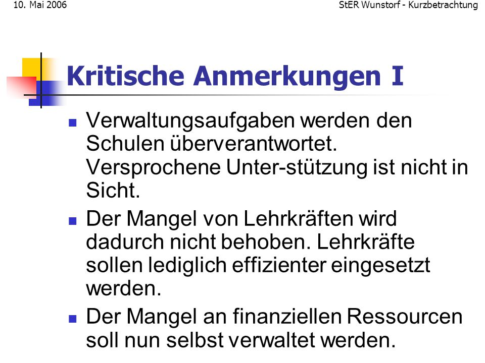 StER Wunstorf - Kurzbetrachtung10. Mai 2006 Kritische Anmerkungen I Verwaltungsaufgaben werden den Schulen überverantwortet. Versprochene Unter-stützu
