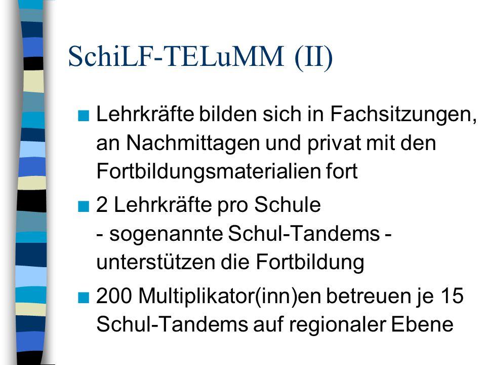 SchiLF-TELuMM (II) n Lehrkräfte bilden sich in Fachsitzungen, an Nachmittagen und privat mit den Fortbildungsmaterialien fort n 2 Lehrkräfte pro Schule - sogenannte Schul-Tandems - unterstützen die Fortbildung n 200 Multiplikator(inn)en betreuen je 15 Schul-Tandems auf regionaler Ebene