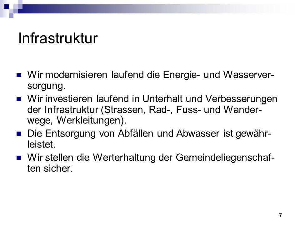 7 Infrastruktur Wir modernisieren laufend die Energie- und Wasserver- sorgung.