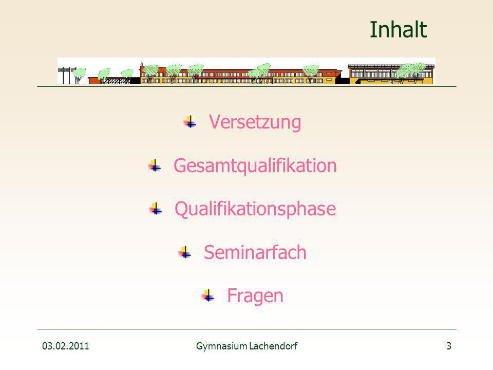 03.02.2011Gymnasium Lachendorf3 Inhalt Versetzung Gesamtqualifikation Qualifikationsphase Seminarfach Fragen