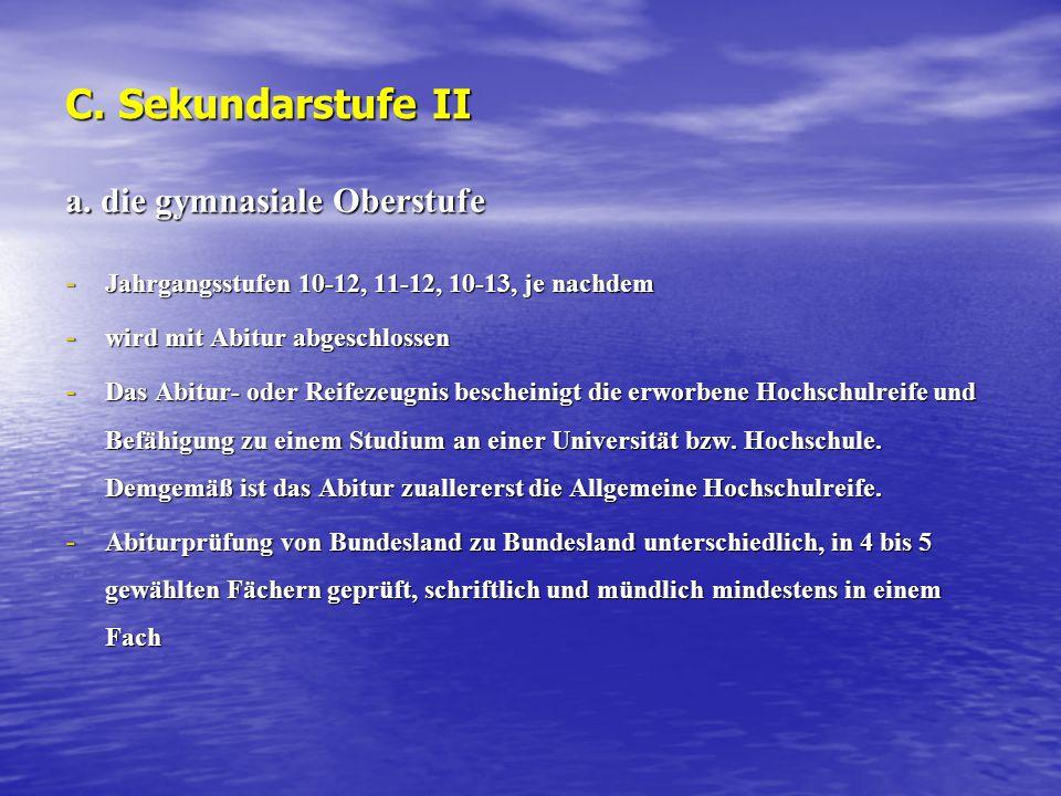 C. Sekundarstufe II a. die gymnasiale Oberstufe - Jahrgangsstufen 10-12, 11-12, 10-13, je nachdem - wird mit Abitur abgeschlossen - Das Abitur- oder R