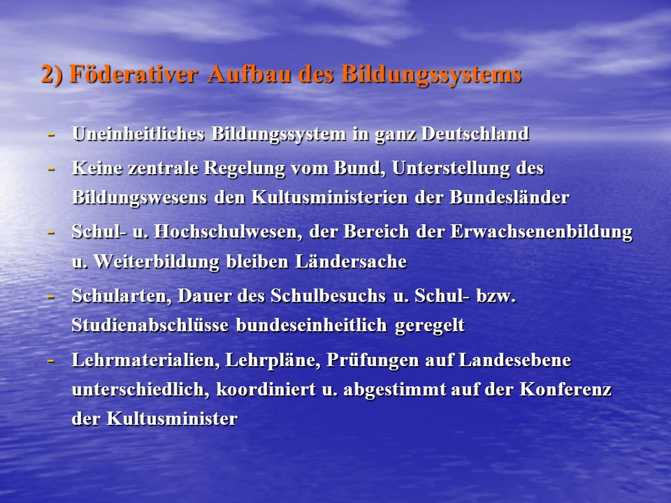 2) Föderativer Aufbau des Bildungssystems - Uneinheitliches Bildungssystem in ganz Deutschland - Keine zentrale Regelung vom Bund, Unterstellung des B