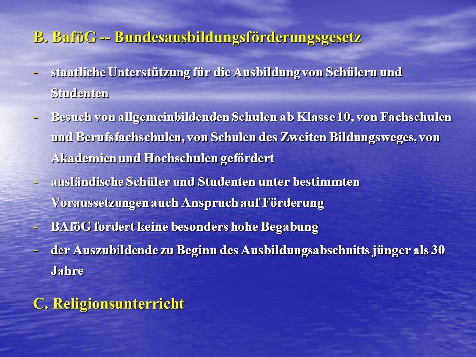 B. BaföG -- Bundesausbildungsförderungsgesetz - staatliche Unterstützung für die Ausbildung von Schülern und Studenten - Besuch von allgemeinbildenden
