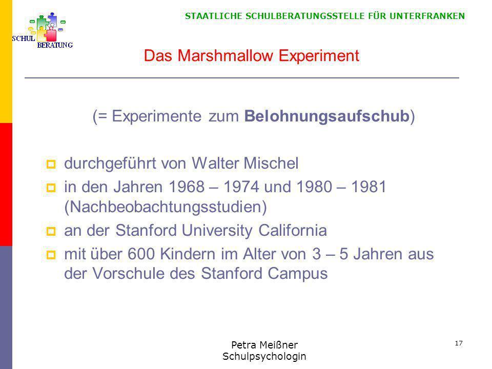 STAATLICHE SCHULBERATUNGSSTELLE FÜR UNTERFRANKEN Das Marshmallow Experiment (= Experimente zum Belohnungsaufschub)  durchgeführt von Walter Mischel 