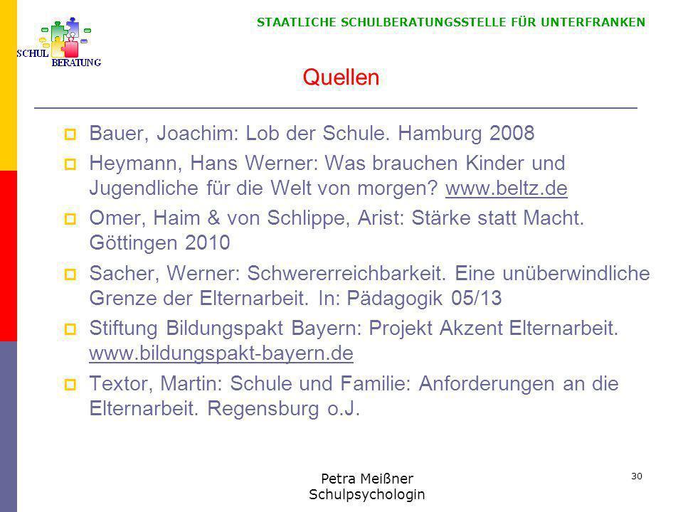 STAATLICHE SCHULBERATUNGSSTELLE FÜR UNTERFRANKEN Quellen  Bauer, Joachim: Lob der Schule. Hamburg 2008  Heymann, Hans Werner: Was brauchen Kinder un