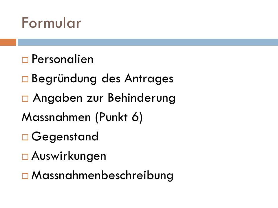  Personalien  Begründung des Antrages  Angaben zur Behinderung Massnahmen (Punkt 6)  Gegenstand  Auswirkungen  Massnahmenbeschreibung