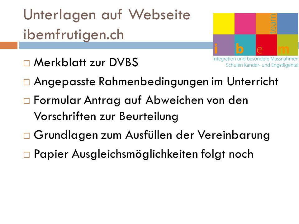 Unterlagen auf Webseite ibemfrutigen.ch  Merkblatt zur DVBS  Angepasste Rahmenbedingungen im Unterricht  Formular Antrag auf Abweichen von den Vors