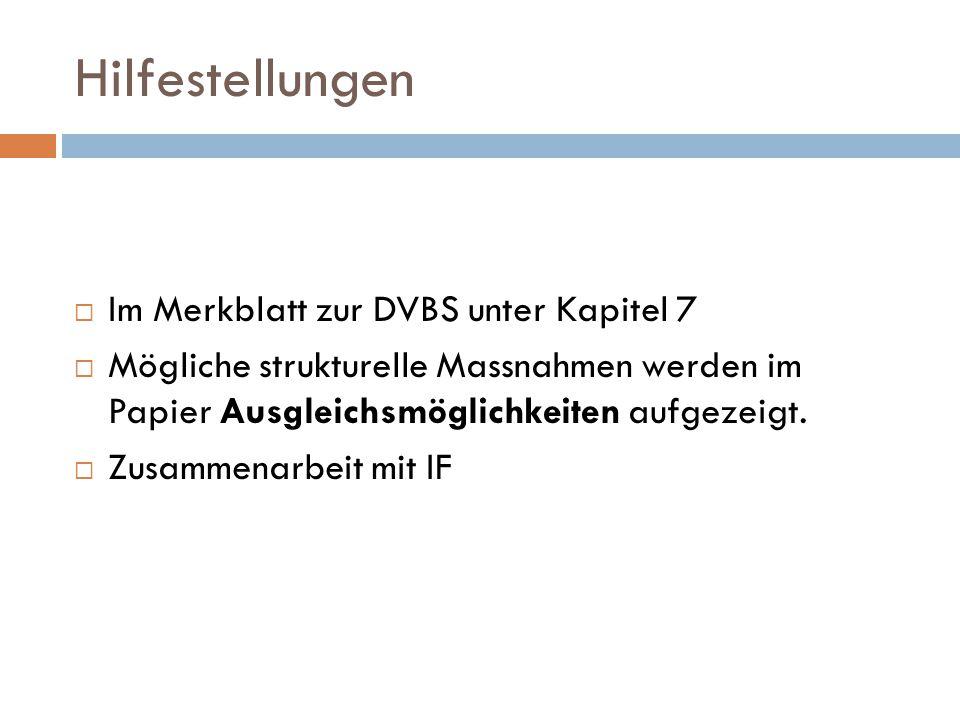 Hilfestellungen  Im Merkblatt zur DVBS unter Kapitel 7  Mögliche strukturelle Massnahmen werden im Papier Ausgleichsmöglichkeiten aufgezeigt.  Zusa