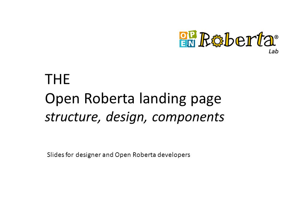 OR landing page Is available via www.open-roberta.de and via www.roberta-home.dewww.open-roberta.dewww.roberta-home.de Different look then the original Roberta page Easy entry point by using the 4 tiles Open-Roberta Developer Tutorials Start + Ergänzende Informationen