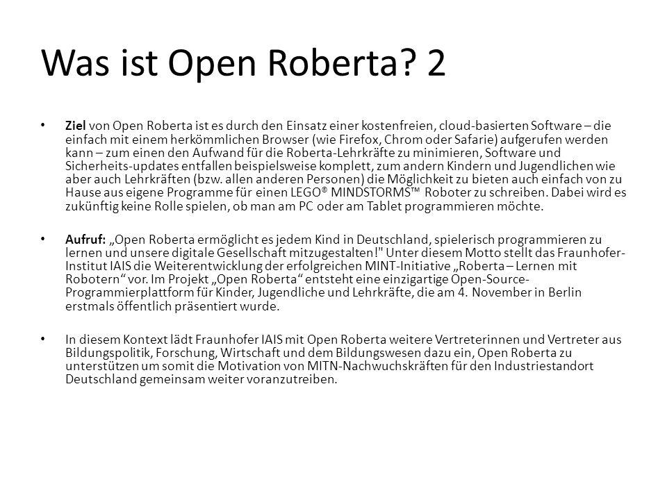 Was ist Open Roberta? 2 Ziel von Open Roberta ist es durch den Einsatz einer kostenfreien, cloud-basierten Software – die einfach mit einem herkömmlic