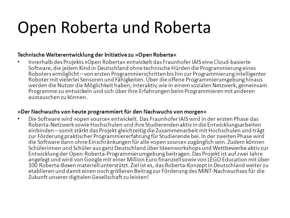 Open Roberta und Roberta Technische Weiterentwicklung der Initiative zu »Open Roberta« Innerhalb des Projekts »Open Roberta« entwickelt das Fraunhofer