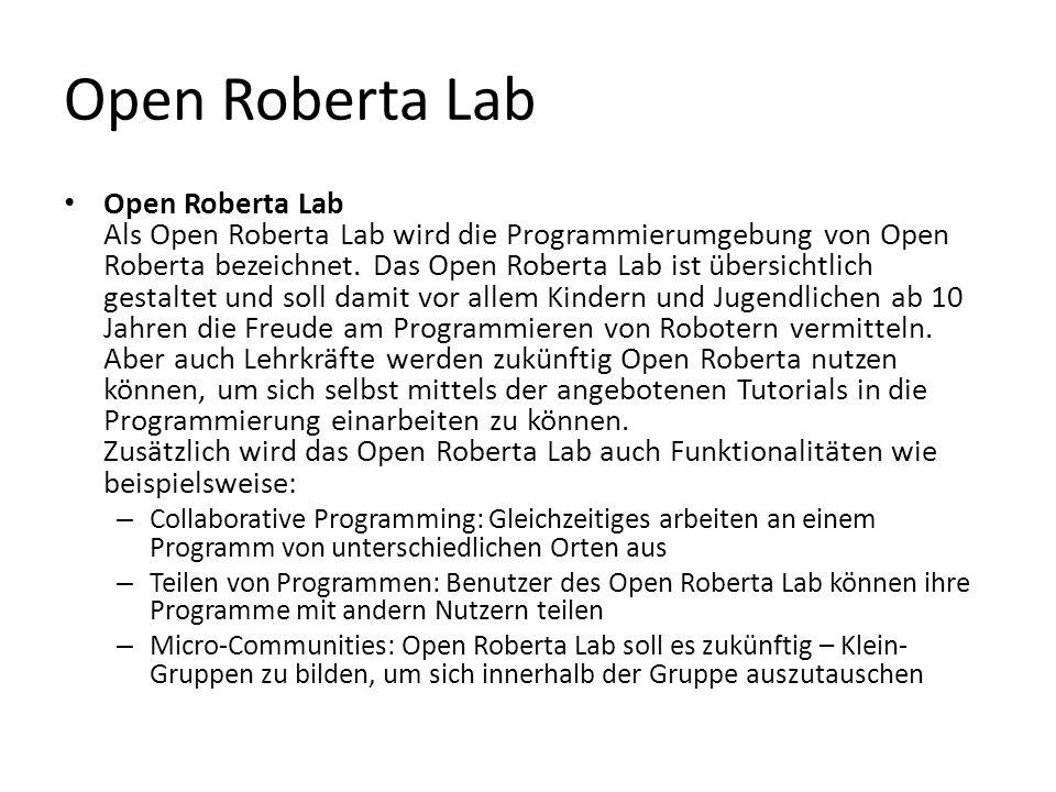 Open Roberta Lab Open Roberta Lab Als Open Roberta Lab wird die Programmierumgebung von Open Roberta bezeichnet. Das Open Roberta Lab ist übersichtlic