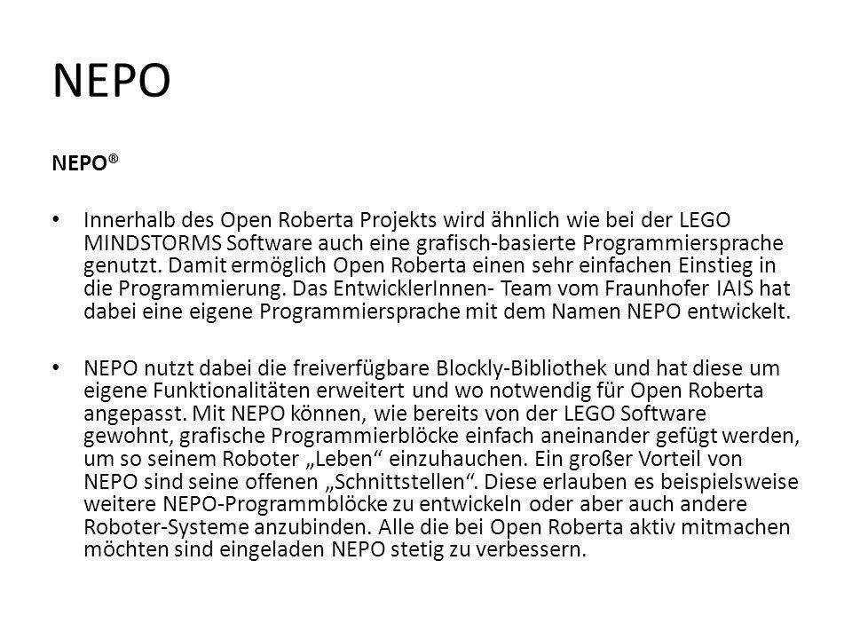 NEPO NEPO® Innerhalb des Open Roberta Projekts wird ähnlich wie bei der LEGO MINDSTORMS Software auch eine grafisch-basierte Programmiersprache genutz
